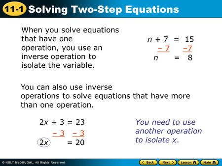 11-1 Solving Two-Step Equations When you solve equations that have one operation, you use an inverse operation to isolate the variable. n + 7 = 15 – 7.