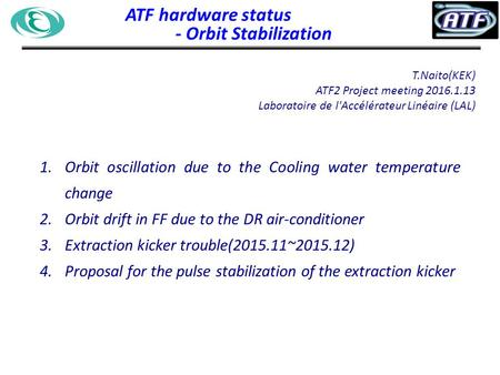 ATF hardware status - Orbit Stabilization T.Naito(KEK) ATF2 Project meeting 2016.1.13 Laboratoire de l'Accélérateur Linéaire (LAL) 1.Orbit oscillation.