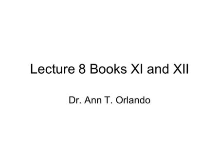 Lecture 8 Books XI and XII Dr. Ann T. Orlando. Books XI and XII Historical context Reading the Text Influence.