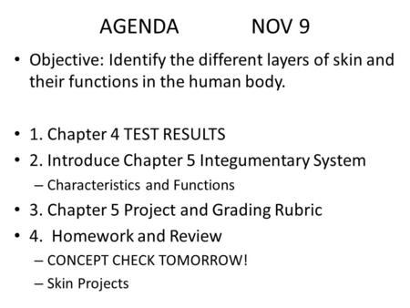 AGENDA NOV 9 Objective: Identify the different layers of skin and their functions in the human body. 1. Chapter 4 TEST RESULTS 2. Introduce Chapter 5 Integumentary.