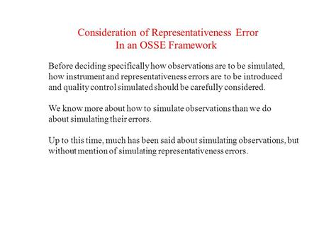 Consideration of Representativeness Error In an OSSE Framework Before deciding specifically how observations are to be simulated, how instrument and representativeness.