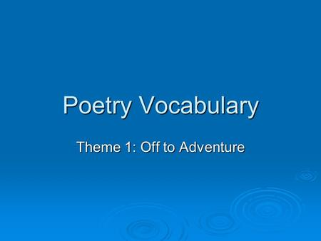 Poetry Vocabulary Theme 1: Off to Adventure beats  pulses that are the basic units of rhythm, used in both poetry and music  The sound pulses, or beats,