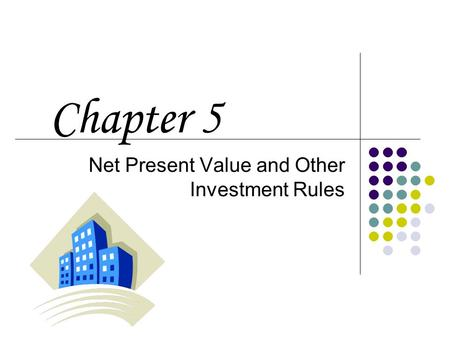 Net Present Value and Other Investment Rules Chapter 5.