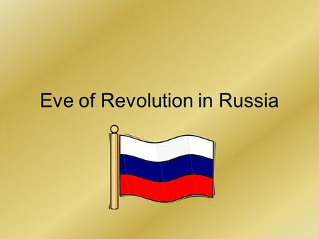 Eve of Revolution in Russia. Setting the Stage The Russian Revolution was like a firecracker with a very long fuse. The explosion came in 1917, yet the.