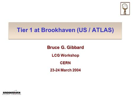 Tier 1 at Brookhaven (US / ATLAS) Bruce G. Gibbard LCG Workshop CERN 23-24 March 2004.
