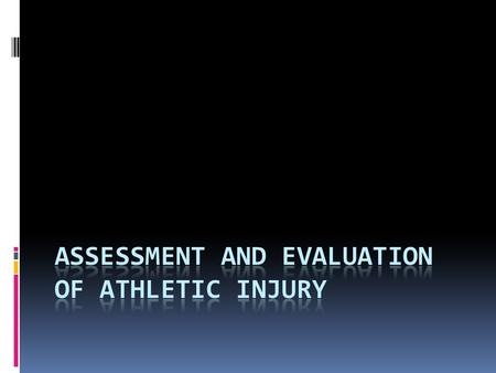 Assessment vs. Diagnosis  Assessment is the orderly collection of objective and subject data on the athlete's health status  Diagnosis: using information.