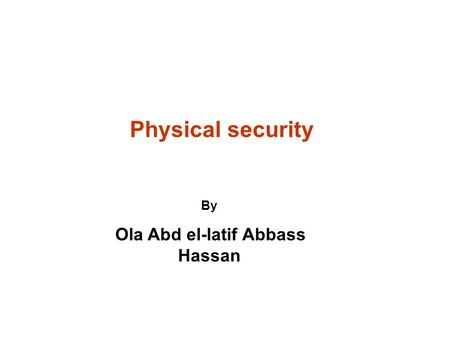 Physical security By Ola Abd el-latif Abbass Hassan.