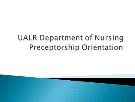  Thank you for agreeing to take part in the UALR Department of Nursing preceptorship. This is an important aspect of the students education, and serves.
