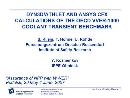 Institute of Safety Research Member Institution of the Scientific Association Gottfried Wilhelm Leibniz DYN3D/ATHLET AND ANSYS CFX CALCULATIONS OF THE.