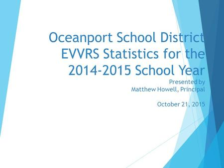Oceanport School District EVVRS Statistics for the 2014-2015 School Year Presented by Matthew Howell, Principal October 21, 2015.
