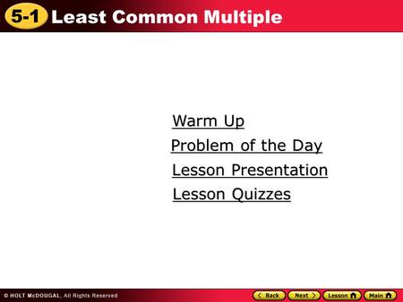 5-1 Least Common Multiple Warm Up Warm Up Lesson Presentation Lesson Presentation Problem of the Day Problem of the Day Lesson Quizzes Lesson Quizzes.
