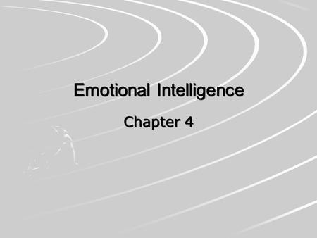 Emotional Intelligence Chapter 4. Emotional Intelligence Daniel Goleman (1995) –IQ scores account for only about 20% of success –Draws from Howard Gardner's.