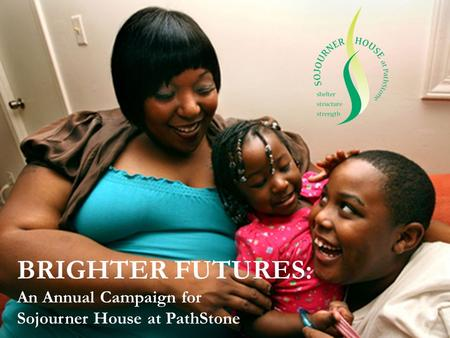 BRIGHTER FUTURES: An Annual Campaign for Sojourner House at PathStone.