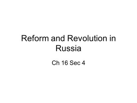 Reform and Revolution in Russia Ch 16 Sec 4. The Russian Empire Russia was the most populated and largest country in Europe. –Lagged behind in industry.