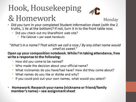 Hook, Housekeeping & Homework Monday Did you turn in your completed Student Information sheet (with the 2 truths, 1 lie at the bottom)? If not, turn it.