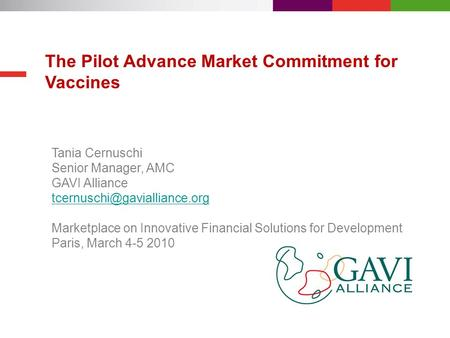 The Pilot Advance Market Commitment for Vaccines Tania Cernuschi Senior Manager, AMC GAVI Alliance Marketplace on Innovative.