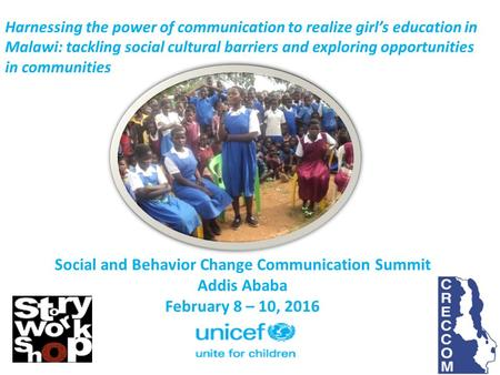 Social and Behavior Change Communication Summit Addis Ababa February 8 – 10, 2016 Harnessing the power of communication to realize girl's education in.