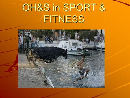 OH&S in SPORT & FITNESS. Group Activity Choose a sporting or fitness activity or service – 1.Brainstorm as many OH&S hazards as you can think of. 2.List.