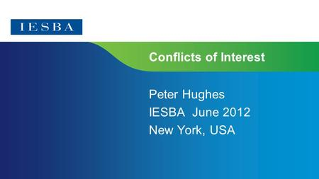 Conflicts of Interest Peter Hughes IESBA June 2012 New York, USA.