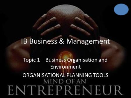 IB Business & Management Topic 1 – Business Organisation and Environment ORGANISATIONAL PLANNING TOOLS.