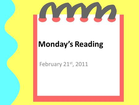 Monday's Reading February 21 st, 2011. This Week's Spelling Words.