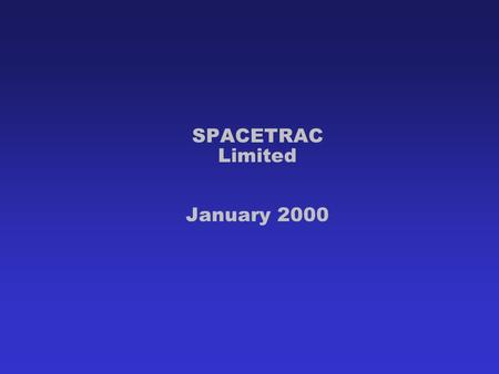 SPACETRAC Limited January 2000. What do we do? Monitors performance of capital equipment Provides remote diagnostic capabilities Controls operation of.