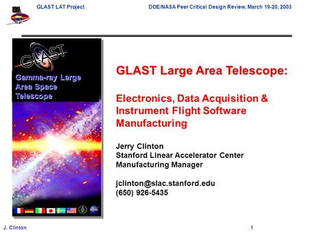 GLAST LAT ProjectDOE/NASA Peer Critical Design Review, March 19-20, 2003 J. Clinton 1 GLAST Large Area Telescope: Electronics, Data Acquisition & Instrument.