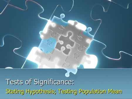 Tests of Significance: Stating Hypothesis; Testing Population Mean.