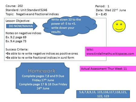 Lesson Objective: Notes on negative indices Ex. 9.2 page 69 Ex. 9.4 page 73 Success Criteria: Be able to re write negative indices as positive ones Be.