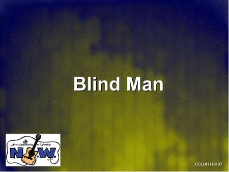Blind Man CCLI #1119107. Blind man stood by the road and he cried (3x) He cried oh-oh-oh Show me the way (3x) And the way to go home Blind man stood by.