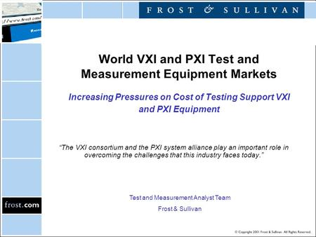 "World VXI and PXI Test and Measurement Equipment Markets Increasing Pressures on Cost of Testing Support VXI and PXI Equipment ""The VXI consortium and."