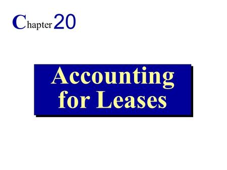 1 Accounting for Leases C hapter 20. 2 1. Explain the advantages of leasing. 2. Understand key terms related to leasing. 3. Explain how to classify leases.