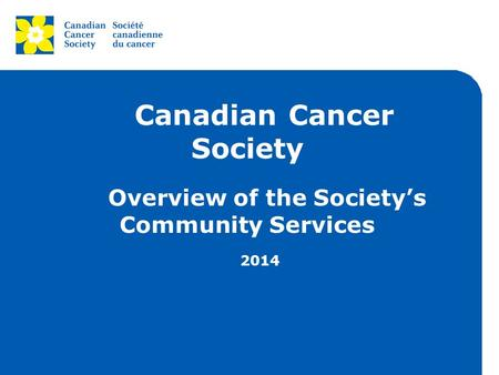 Canadian Cancer Society Overview of the Society's Community Services 2014.