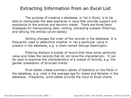 Extracting Information from an Excel List The purpose of creating a database, or list in Excel, is to be able to manipulate the data elements in ways that.