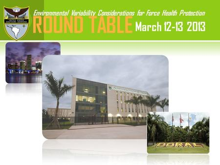 Environmental Variability Considerations for Force Health Protection ROUND TABLE March 12-13 2013.