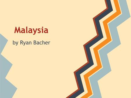 Malaysia by Ryan Bacher. Movie GOVERNMENT -Malaysia has a constitutional monarchy-a government that follows the standards of a constitution that limits.