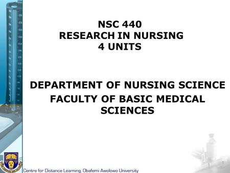 NSC 440 RESEARCH IN NURSING 4 UNITS DEPARTMENT OF NURSING SCIENCE FACULTY OF BASIC MEDICAL SCIENCES 1.