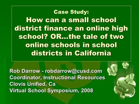 How can a small school district finance an online high school? OR…the tale of two online schools in school districts in California Case Study: How can.