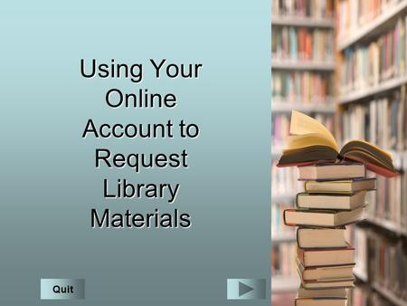 Using Your Online Account to Request Library Materials Quit.