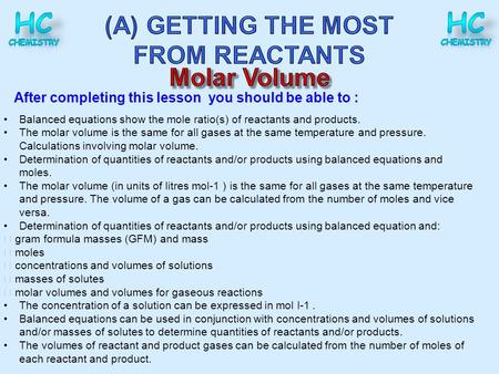 After completing this lesson you should be able to : Balanced equations show the mole ratio(s) of reactants and products. The molar volume is the same.
