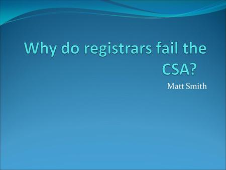 Matt Smith. What are the odds? The February to March 2015 CSA Pass rate for first time applicants was 78%