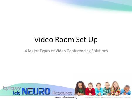 Video Room Set Up 4 Major Types of Video Conferencing Solutions.