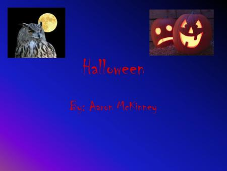 Halloween By: Aaron McKinney. Halloween in America Halloween came to America when more and more European settlers came, bringing their beliefs. It was.