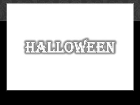 Halloween is a date celebrated on the night of October 31 st. Its celebration is most practised in the United States and Canada. Children wear costumes.