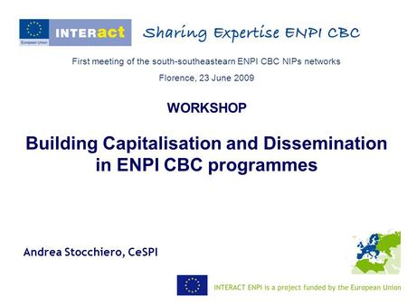 First meeting of the south-southeastearn ENPI CBC NIPs networks Florence, 23 June 2009 WORKSHOP Building Capitalisation and Dissemination in ENPI CBC programmes.