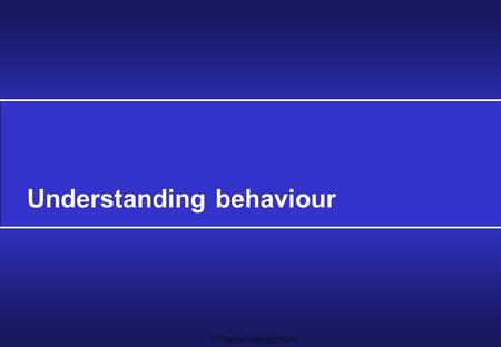 © Crown Copyright 2005 Understanding behaviour. objectives To consider what is meant by the learning environment To identify key factors in the environment.