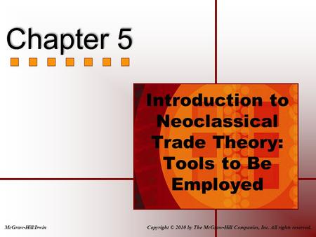 Introduction to Neoclassical Trade Theory: Tools to Be Employed Copyright © 2010 by The McGraw-Hill Companies, Inc. All rights reserved.McGraw-Hill/Irwin.