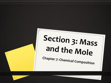 Section 3: Mass and the Mole Chapter 7: Chemical Composition.