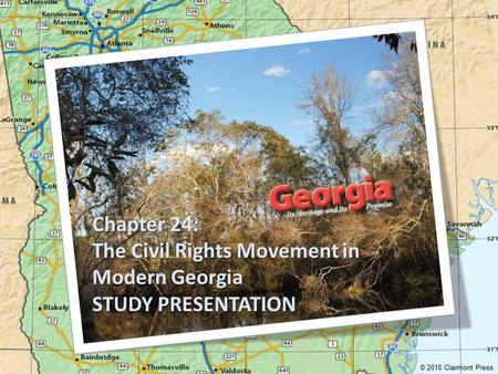 Chapter 24: The Civil Rights Movement in Modern Georgia STUDY PRESENTATION © 2010 Clairmont Press.