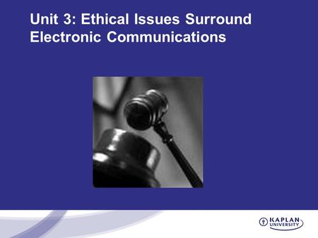 Unit 3: Ethical Issues Surround Electronic Communications.